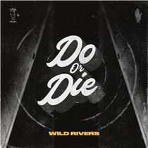 Wild-Rivers-Do-Or-Die