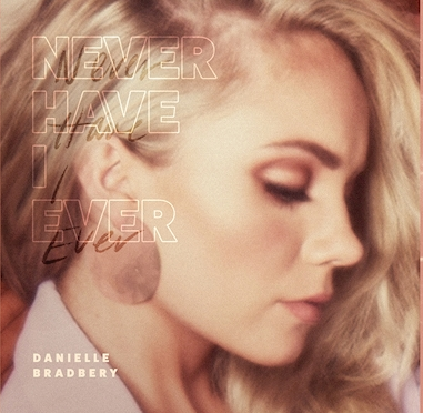 danielle -bradbery-never-have-i-ever-friendlymusic