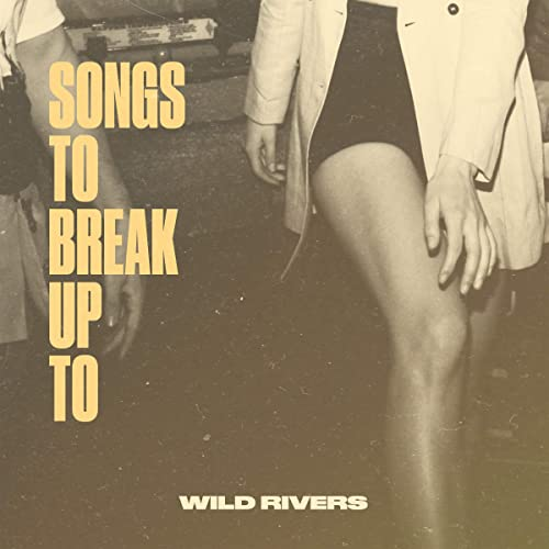 wild-rivers-songs-to-break-up-to-friendlymusic